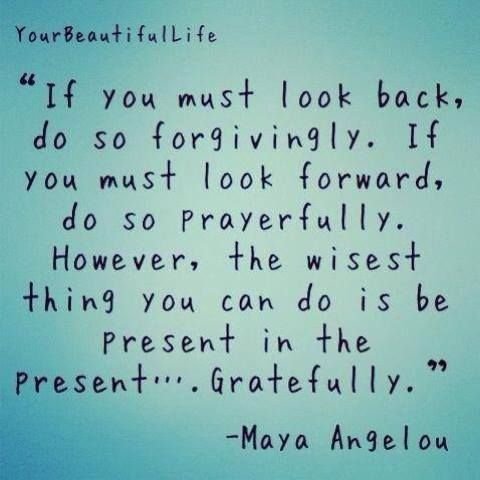 If you must look back Maya Angelou